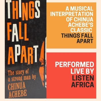 Things Fall Apart Performed Live by Listen Africa!