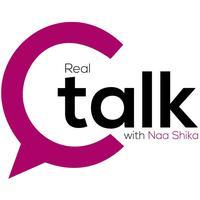 Real Talk With Naa Shika