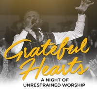 Grateful Hearts: A Night Of Unrestrained Worship