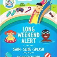 Long Weekend Alert (Swim - Slide - Splash)