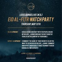 EID AL-FITR  WatchParty at LUXE LOUNGE