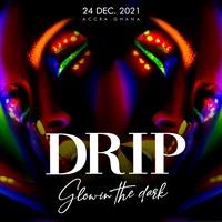 DRIP - Glow in the dark